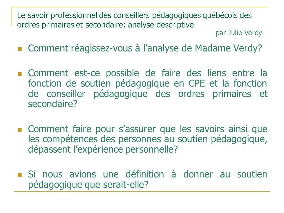 Le savoir professionnel des conseillers pédagogiques québécois des ordres primaires et secondaire: analyse descriptive Comment réagissez-vous à lanalyse de Madame Verdy.