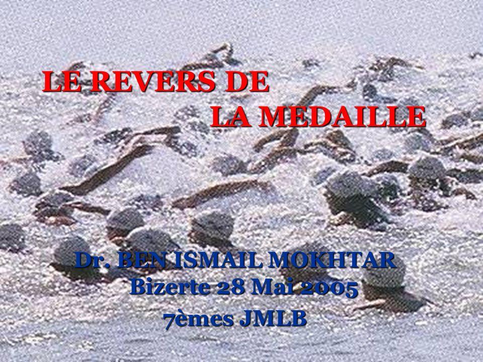 LE REVERS DE LA MEDAILLE LE REVERS DE LA MEDAILLE Dr. BEN ISMAIL MOKHTAR Bizerte 28 Mai 2005 7èmes JMLB