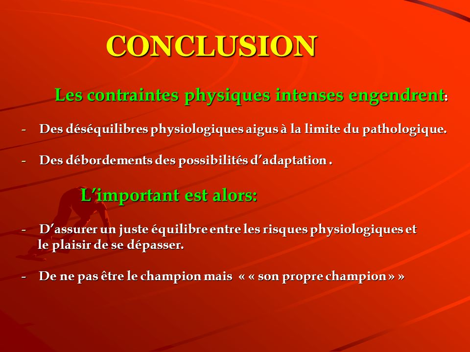 CONCLUSION Les contraintes physiques intenses engendrent : Les contraintes physiques intenses engendrent : - Des déséquilibres physiologiques aigus à