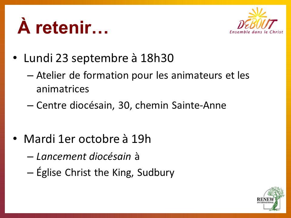 À retenir… Lundi 23 septembre à 18h30 – Atelier de formation pour les animateurs et les animatrices – Centre diocésain, 30, chemin Sainte-Anne Mardi 1