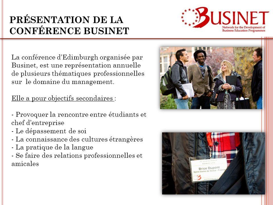 PRÉSENTATION DE LA CONFÉRENCE BUSINET La conférence dEdimburgh organisée par Businet, est une représentation annuelle de plusieurs thématiques professionnelles sur le domaine du management.