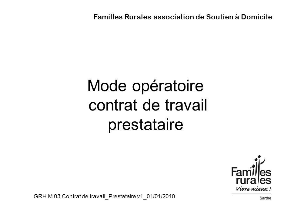 Familles Rurales association de Soutien à Domicile Mode opératoire contrat de travail prestataire GRH M 03 Contrat de travail_Prestataire v1_01/01/201
