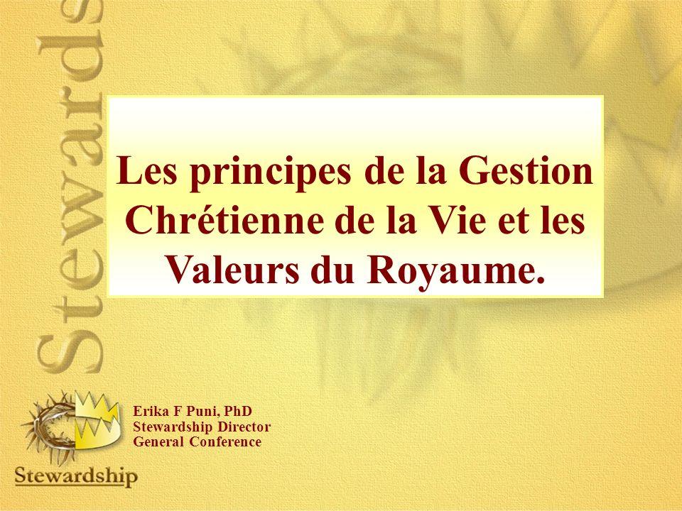 Les principes de la Gestion Chrétienne de la Vie et les Valeurs du Royaume. Erika F Puni, PhD Stewardship Director General Conference