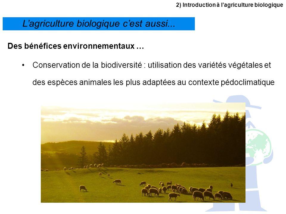 2) Introduction à lagriculture biologique Lagriculture biologique cest aussi... Des bénéfices environnementaux … Conservation de la biodiversité : uti