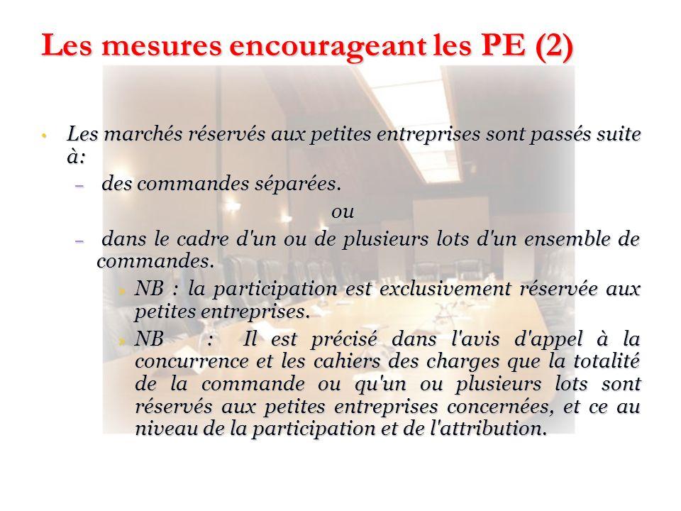 Les mesures encourageant les PE (2) Les marchés réservés aux petites entreprises sont passés suite à: Les marchés réservés aux petites entreprises son