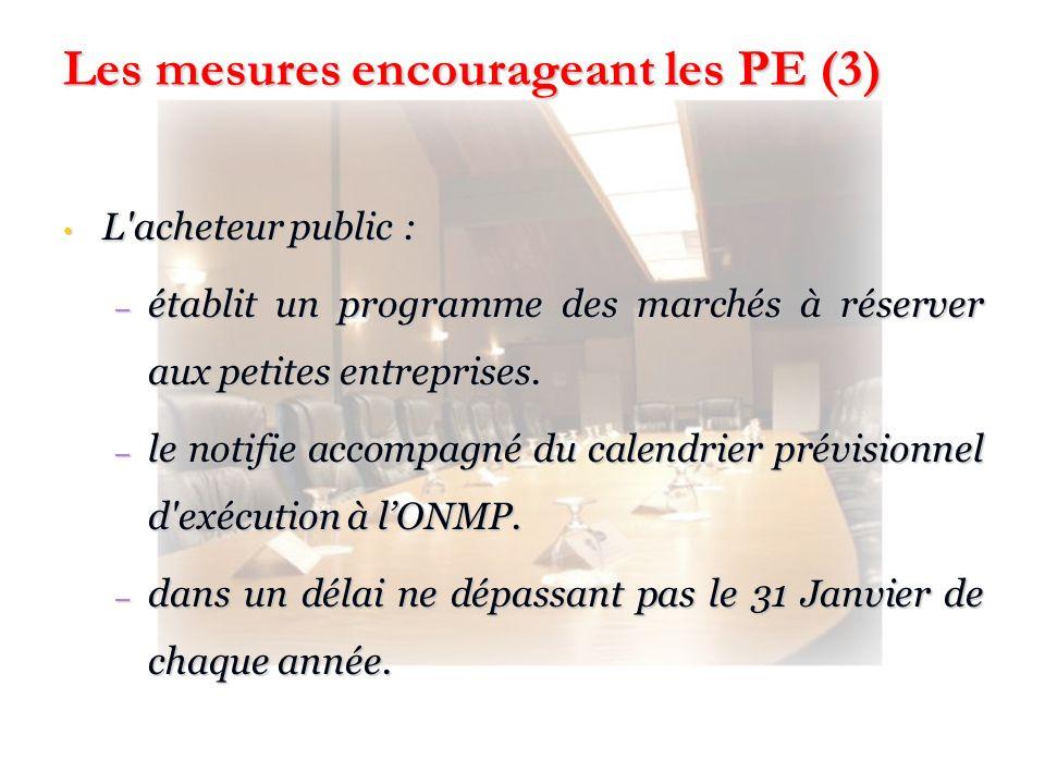 Les mesures encourageant les PE (3) L'acheteur public : L'acheteur public : – établit un programme des marchés à réserver aux petites entreprises. – l
