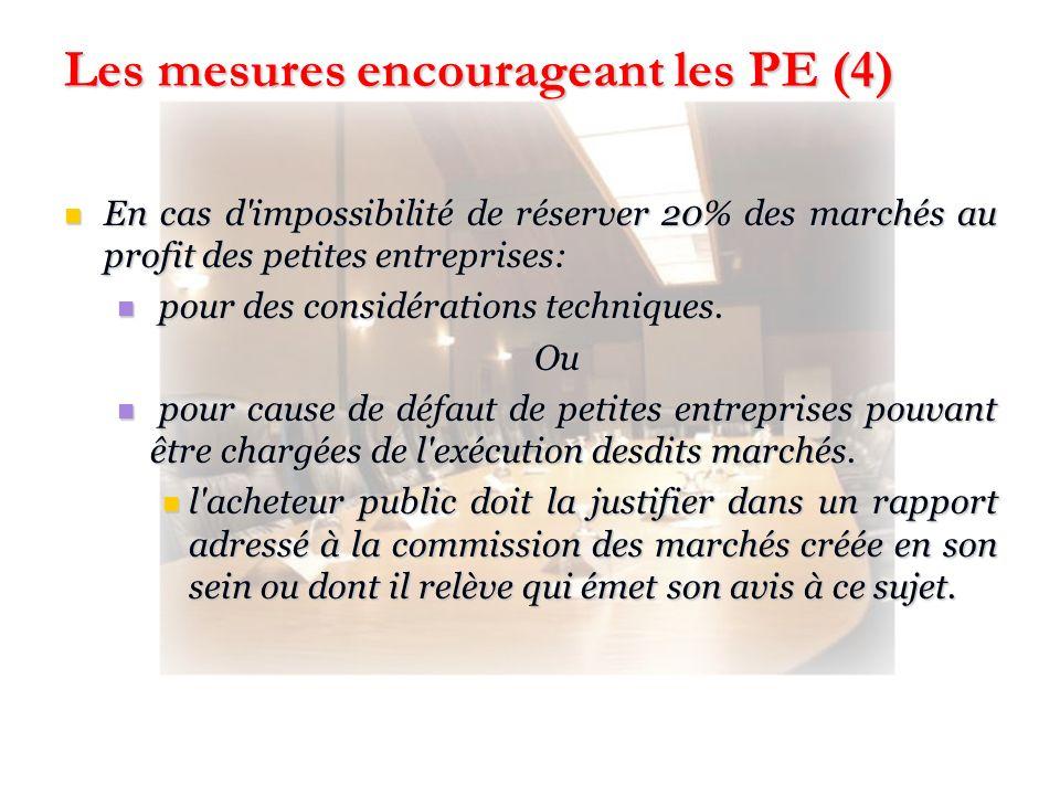 Les mesures encourageant les PE (4) En cas d'impossibilité de réserver 20% des marchés au profit des petites entreprises: En cas d'impossibilité de ré
