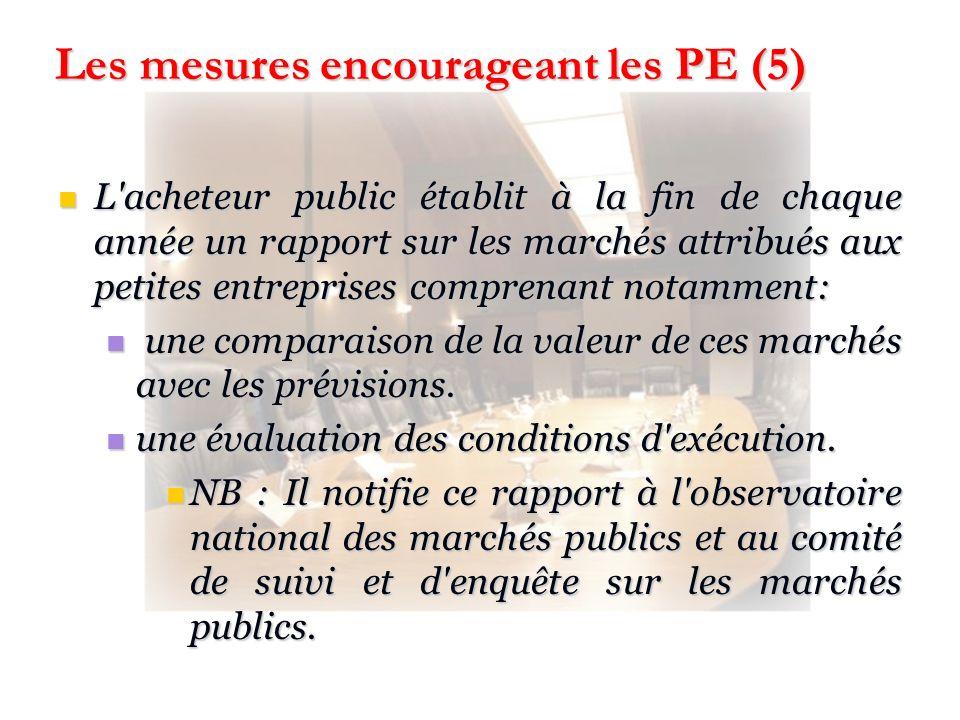 Les mesures encourageant les PE (5) L'acheteur public établit à la fin de chaque année un rapport sur les marchés attribués aux petites entreprises co
