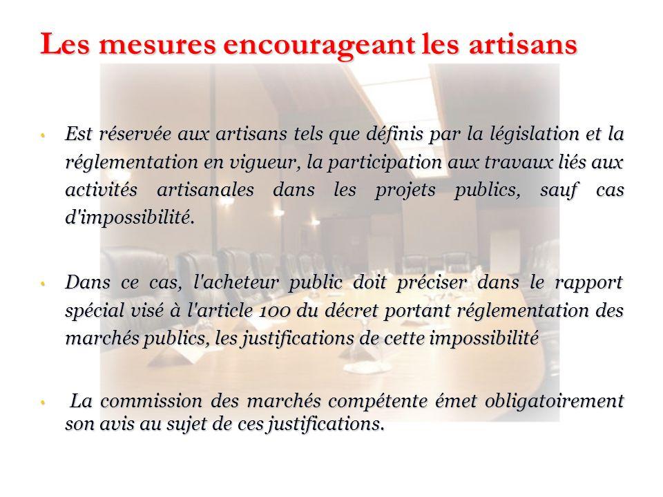 Les mesures encourageant les artisans Est réservée aux artisans tels que définis par la législation et la réglementation en vigueur, la participation