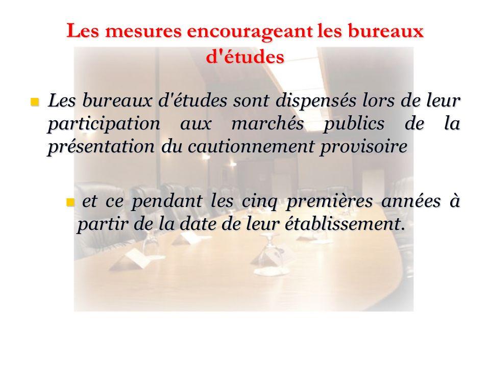 Les mesures encourageant les bureaux d'études Les bureaux d'études sont dispensés lors de leur participation aux marchés publics de la présentation du