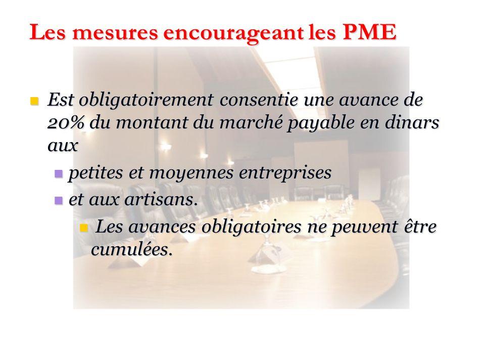Les mesures encourageant les PME Est obligatoirement consentie une avance de 20% du montant du marché payable en dinars aux Est obligatoirement consen