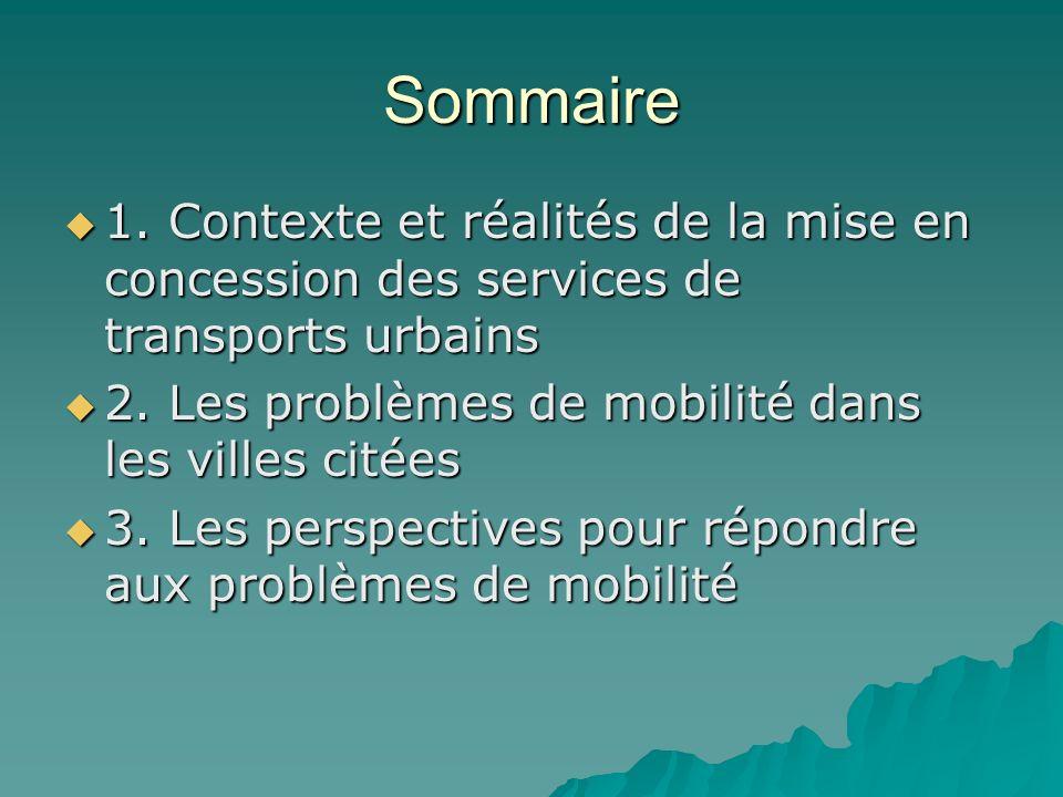 Sommaire 1. Contexte et réalités de la mise en concession des services de transports urbains 1. Contexte et réalités de la mise en concession des serv