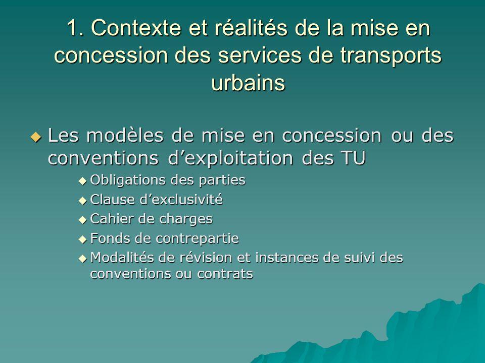 1. Contexte et réalités de la mise en concession des services de transports urbains Les modèles de mise en concession ou des conventions dexploitation