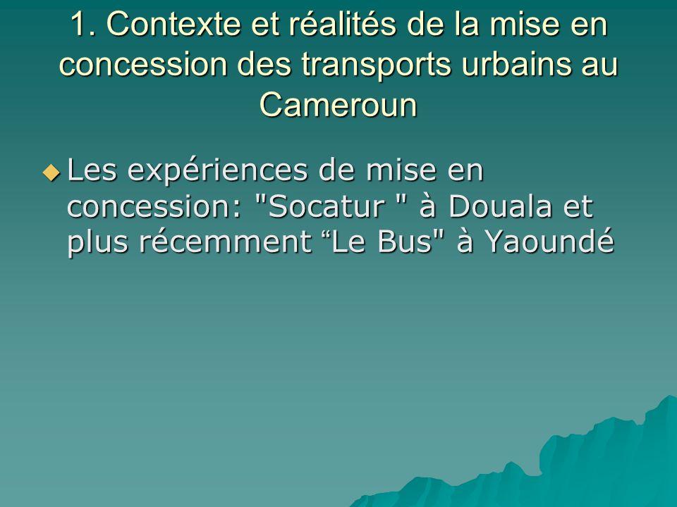 1. Contexte et réalités de la mise en concession des transports urbains au Cameroun Les expériences de mise en concession: