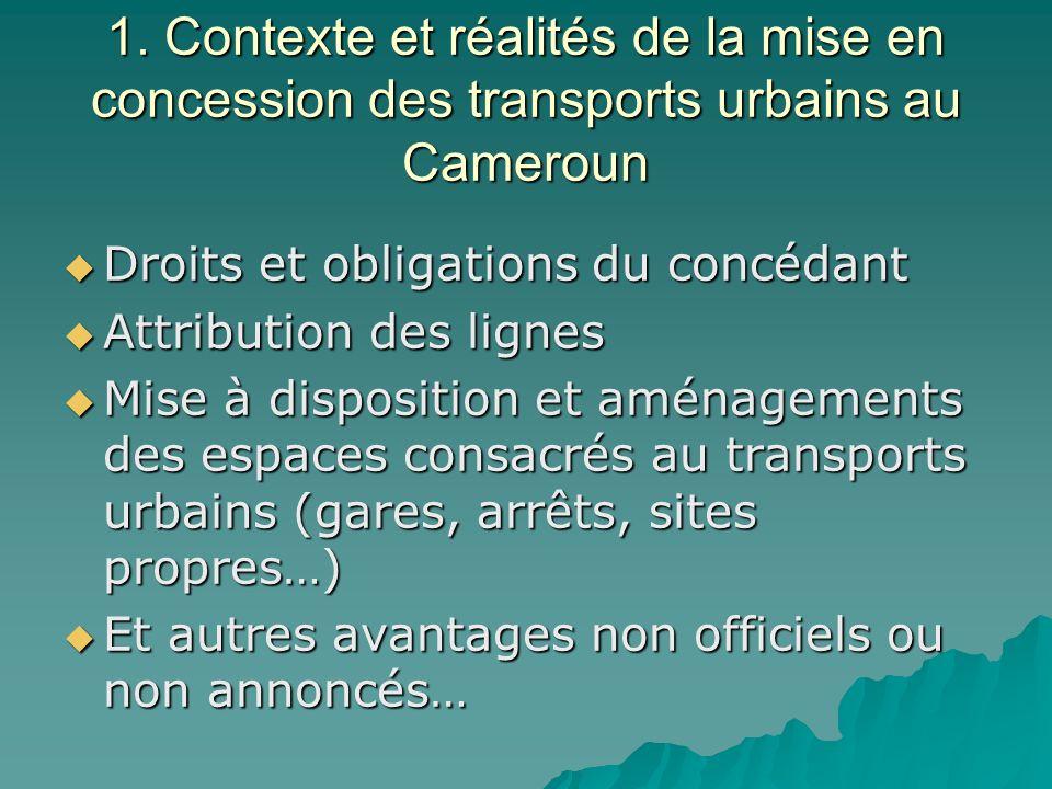 1. Contexte et réalités de la mise en concession des transports urbains au Cameroun Droits et obligations du concédant Droits et obligations du concéd