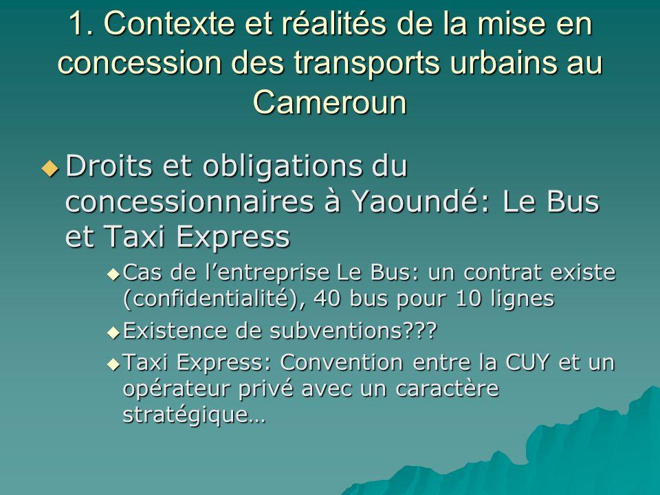 1. Contexte et réalités de la mise en concession des transports urbains au Cameroun Droits et obligations du concessionnaires à Yaoundé: Le Bus et Tax