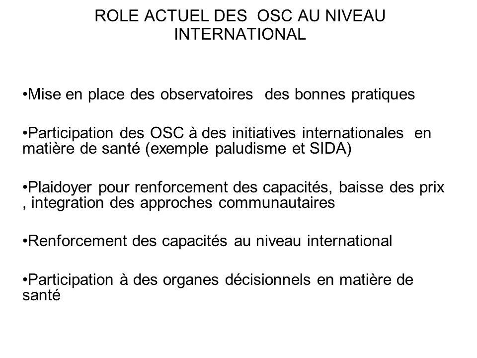 ROLE ACTUEL DES OSC AU NIVEAU INTERNATIONAL Mise en place des observatoires des bonnes pratiques Participation des OSC à des initiatives international