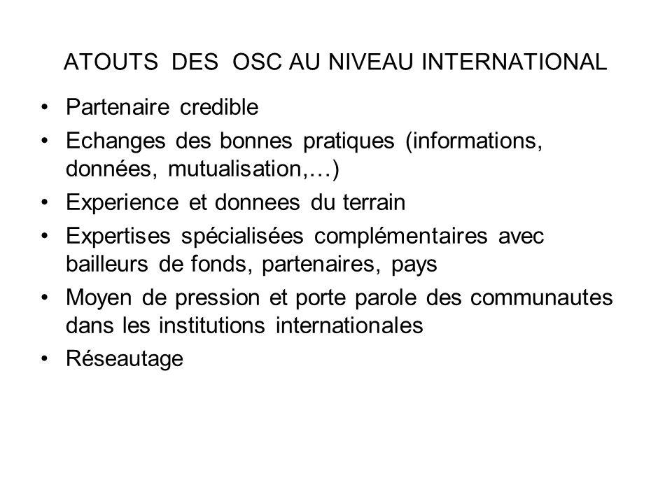 ATOUTS DES OSC AU NIVEAU INTERNATIONAL Partenaire credible Echanges des bonnes pratiques (informations, données, mutualisation,…) Experience et donnee