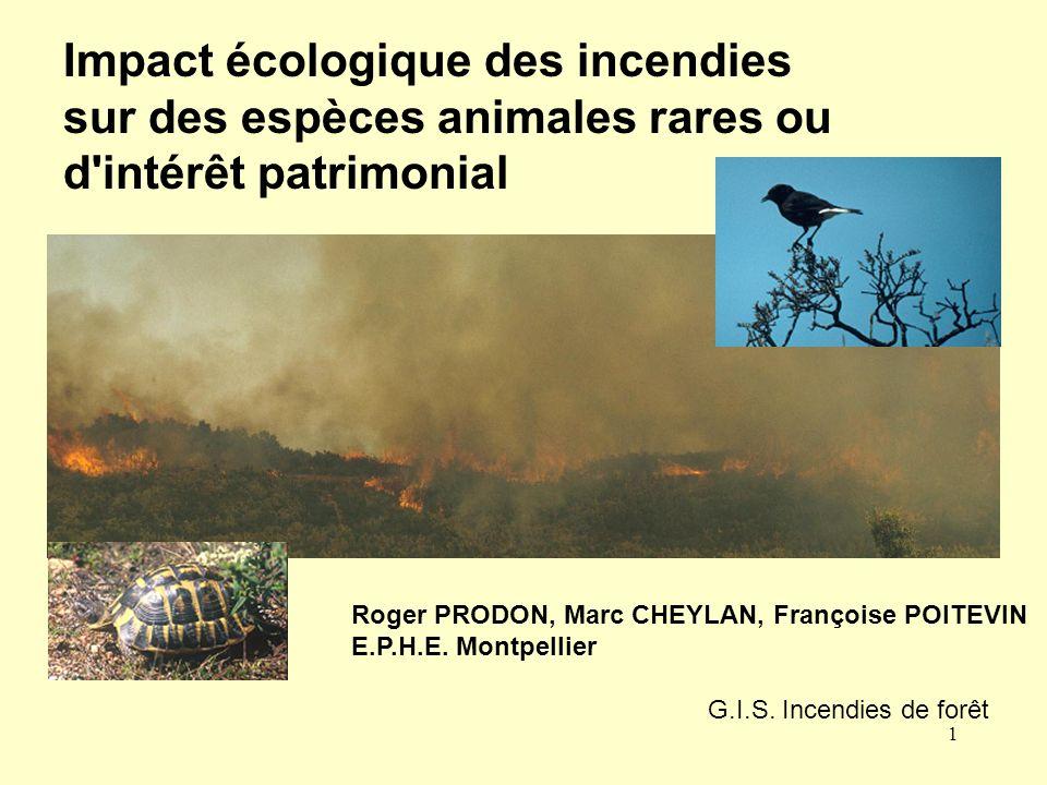1 Impact écologique des incendies sur des espèces animales rares ou d'intérêt patrimonial Roger PRODON, Marc CHEYLAN, Françoise POITEVIN E.P.H.E. Mont