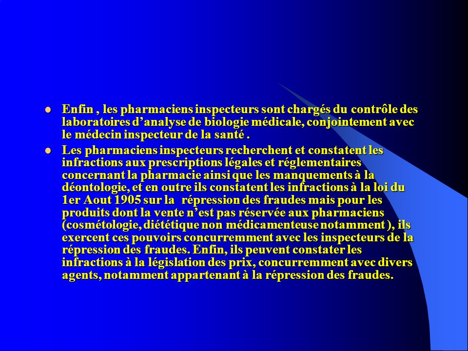 Enfin, les pharmaciens inspecteurs sont chargés du contrôle des laboratoires danalyse de biologie médicale, conjointement avec le médecin inspecteur d