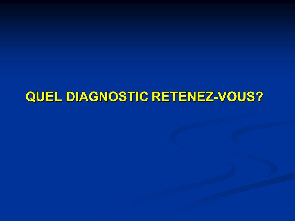 QUEL DIAGNOSTIC RETENEZ-VOUS? QUEL DIAGNOSTIC RETENEZ-VOUS?
