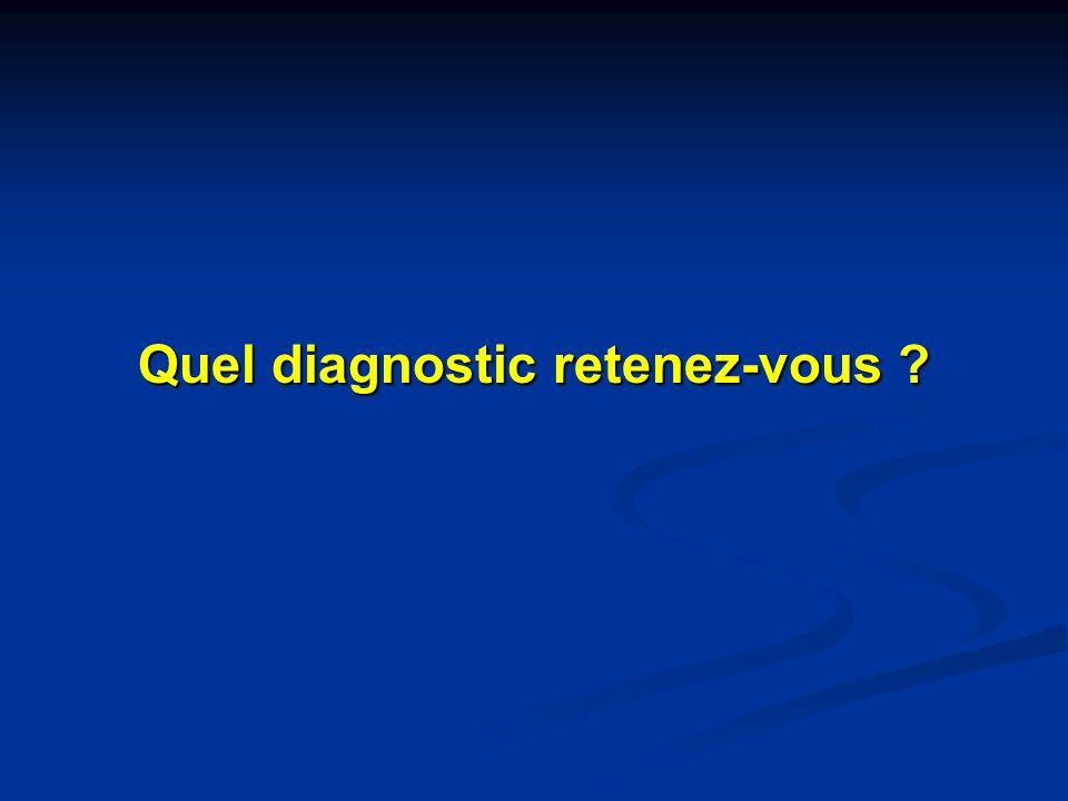 Quel diagnostic retenez-vous ?