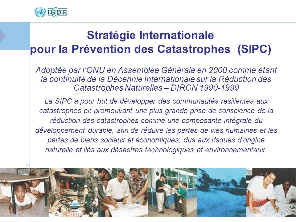 www.unisdr.org 15 Stratégie Internationale pour la Prévention des Catastrophes (SIPC) Adoptée par lONU en Assemblée Générale en 2000 comme étant la co