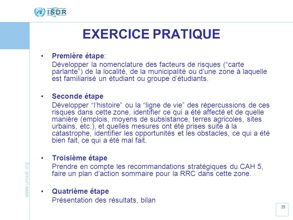 www.unisdr.org 39 EXERCICE PRATIQUE Première étape: Développer la nomenclature des facteurs de risques (carte parlante) de la localité, de la municipa