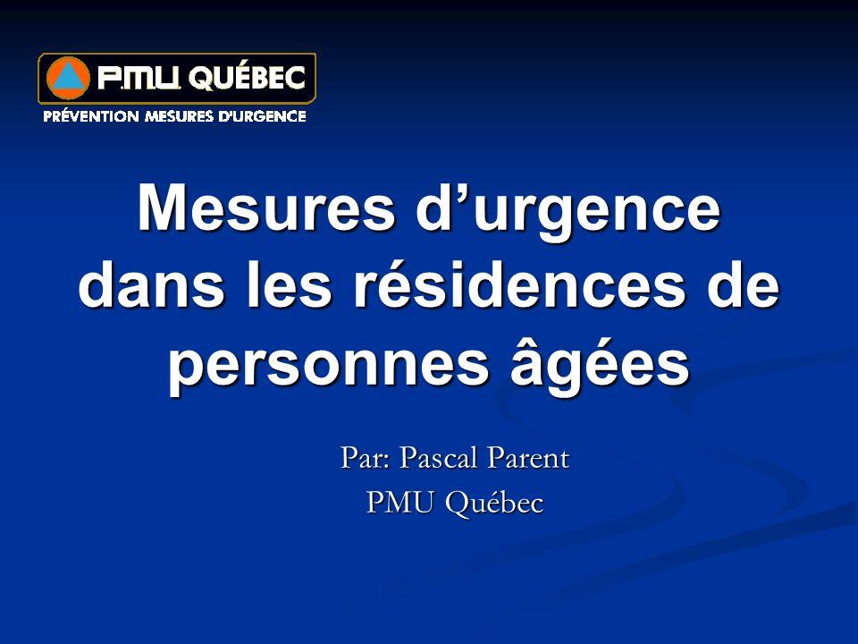 Mesures durgence dans les résidences de personnes âgées Par: Pascal Parent PMU Québec