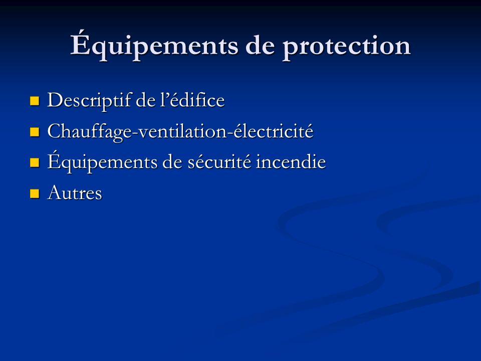 Équipements de protection Descriptif de lédifice Descriptif de lédifice Chauffage-ventilation-électricité Chauffage-ventilation-électricité Équipement