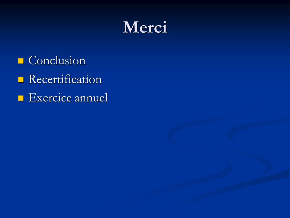 Merci Conclusion Conclusion Recertification Recertification Exercice annuel Exercice annuel