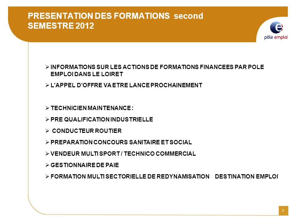 7 PRESENTATION DES FORMATIONS second SEMESTRE 2012 INFORMATIONS SUR LES ACTIONS DE FORMATIONS FINANCEES PAR POLE EMPLOI DANS LE LOIRET LAPPEL DOFFRE V