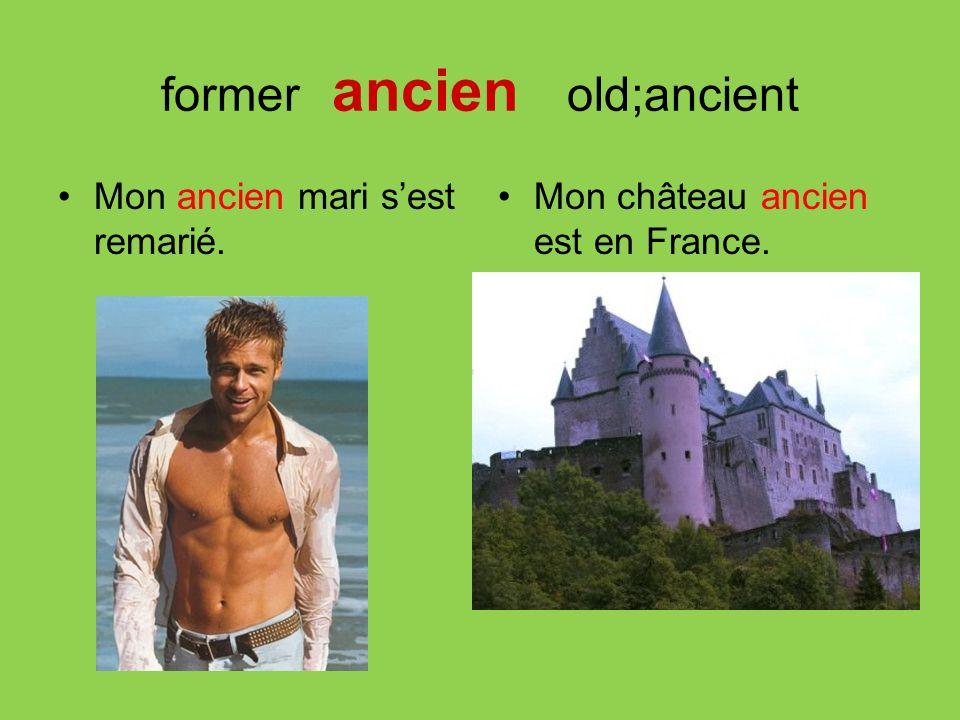 former ancien old;ancient Mon ancien mari sest remarié. Mon château ancien est en France.