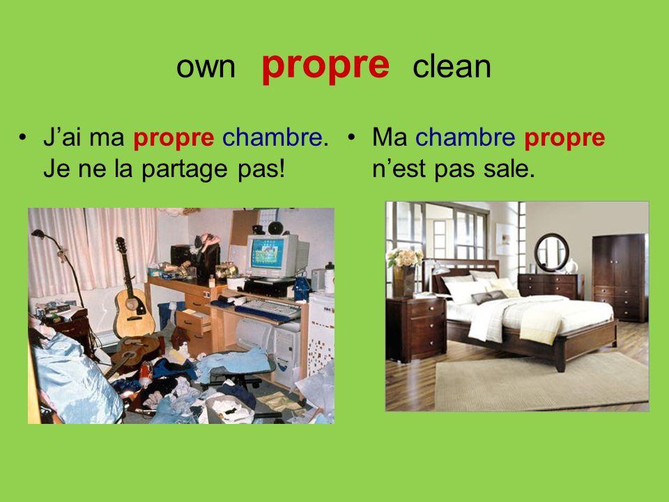 own propre clean Jai ma propre chambre. Je ne la partage pas! Ma chambre propre nest pas sale.