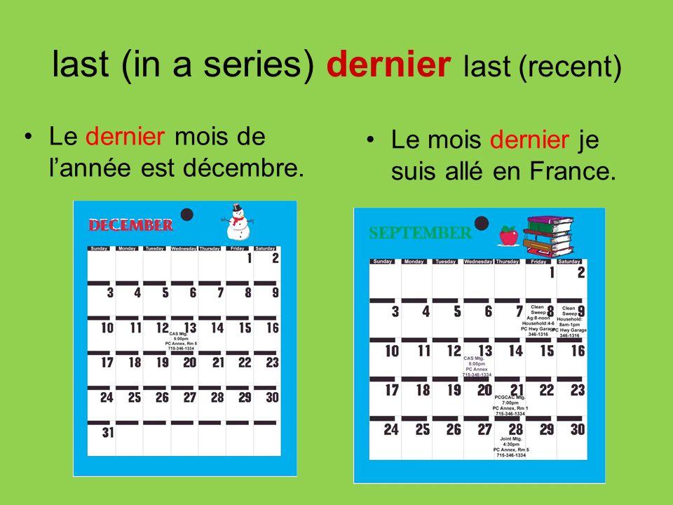 last (in a series) dernier last (recent) Le mois dernier je suis allé en France. Le dernier mois de lannée est décembre.