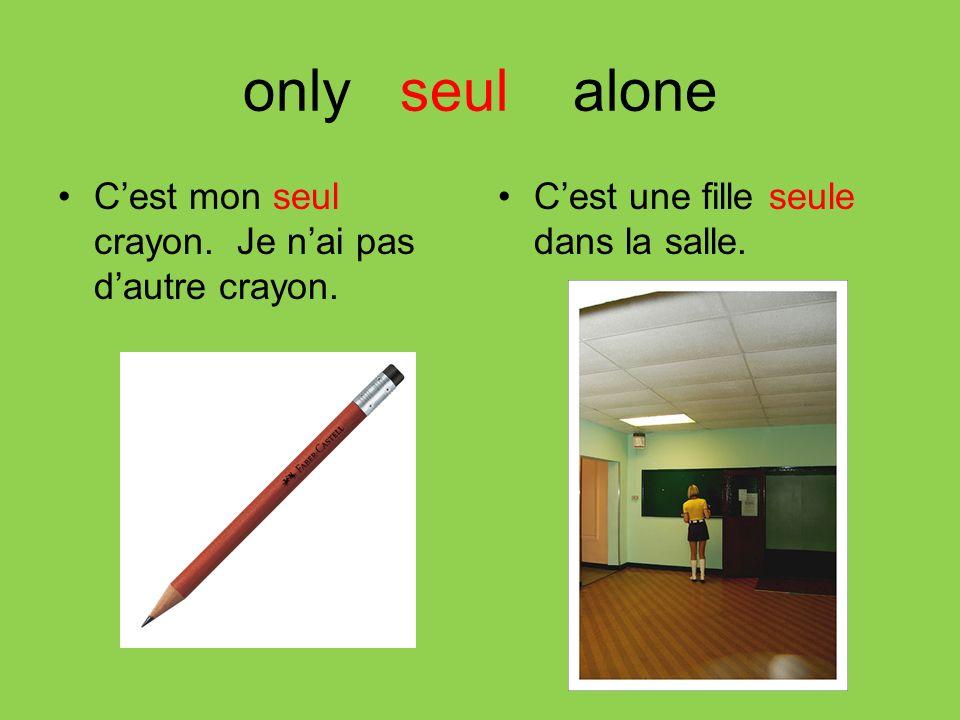 only seul alone Cest mon seul crayon. Je nai pas dautre crayon. Cest une fille seule dans la salle.