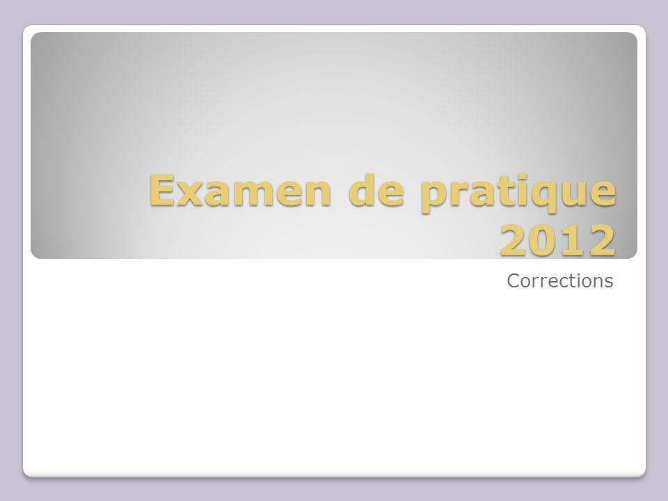 Examen de pratique 2012 Corrections