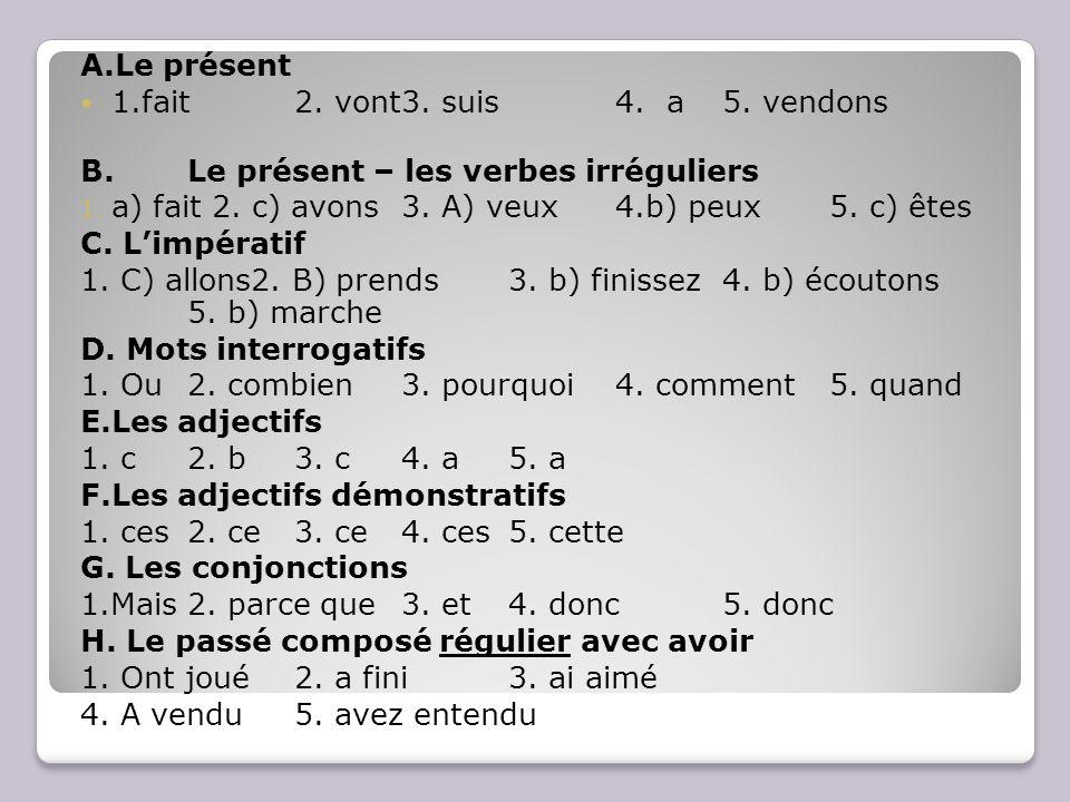 A.Le présent 1.fait2. vont3. suis 4. a 5. vendons B.Le présent – les verbes irréguliers 1.