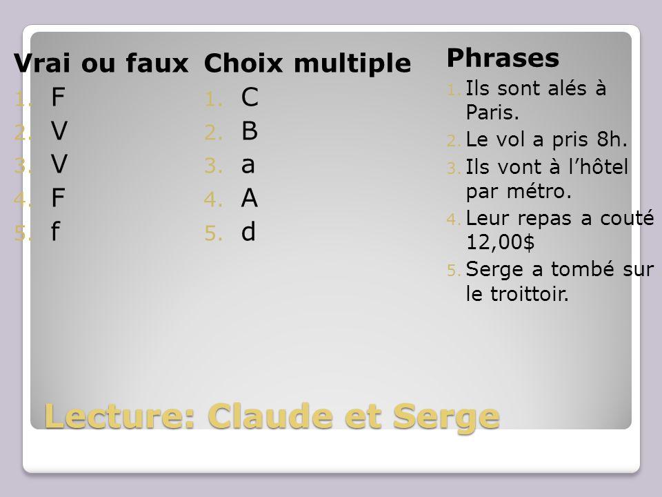Lecture: Claude et Serge Vrai ou faux 1. F 2. V 3.