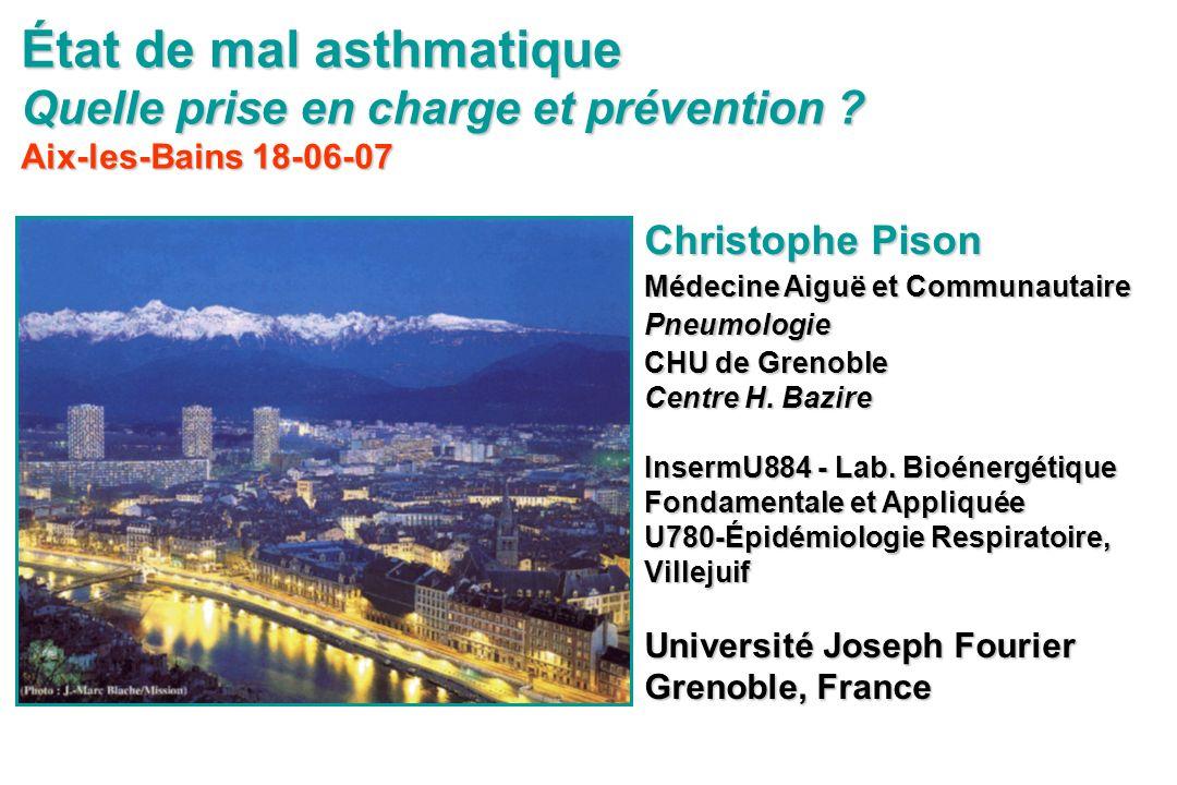 État de mal asthmatique Quelle prise en charge et prévention ? Aix-les-Bains 18-06-07 Christophe Pison Médecine Aiguë et Communautaire Pneumologie CHU