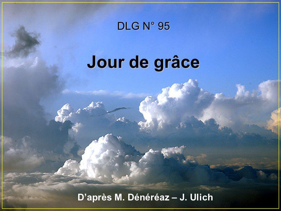 Daprès M. Dénéréaz – J. Ulich DLG N° 95 Jour de grâce