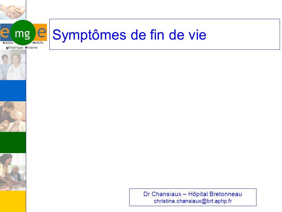 Symptômes de fin de vie Dr Chansiaux – Hôpital Bretonneau christine.chansiaux@brt.aphp.fr