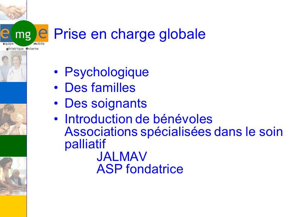 Prise en charge globale Psychologique Des familles Des soignants Introduction de bénévoles Associations spécialisées dans le soin palliatif JALMAV ASP