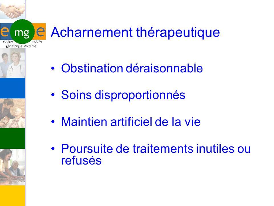 Acharnement thérapeutique Obstination déraisonnable Soins disproportionnés Maintien artificiel de la vie Poursuite de traitements inutiles ou refusés
