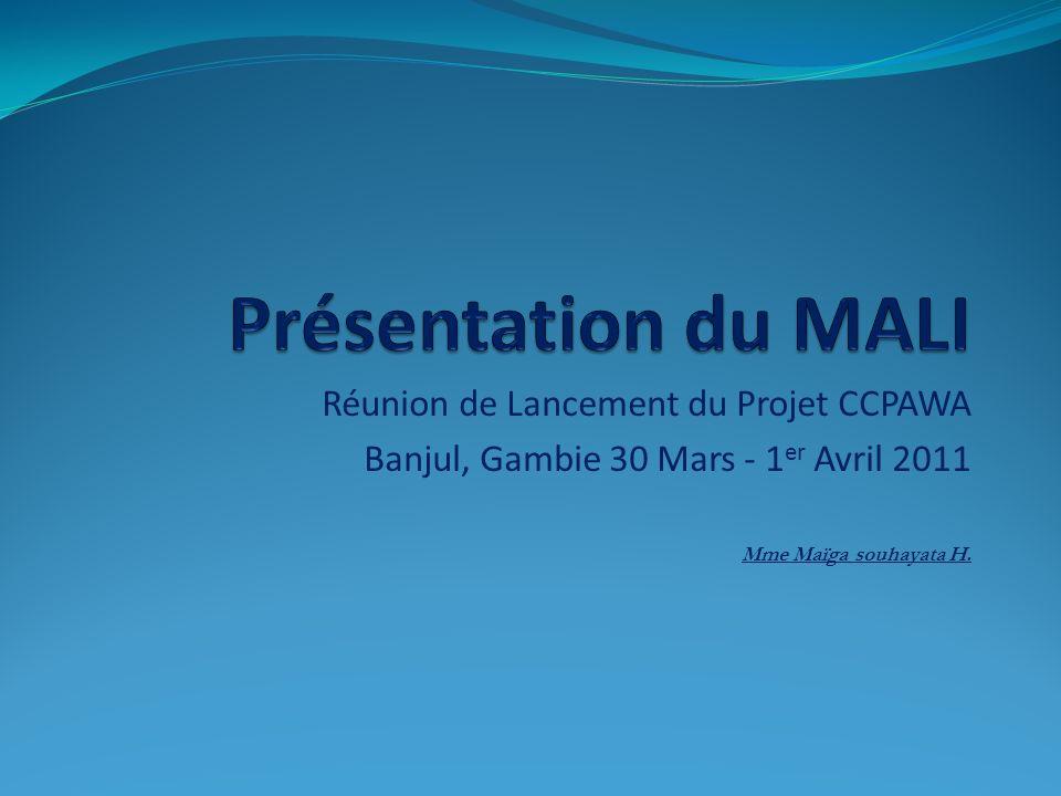 Réunion de Lancement du Projet CCPAWA Banjul, Gambie 30 Mars - 1 er Avril 2011 Mme Maïga souhayata H.
