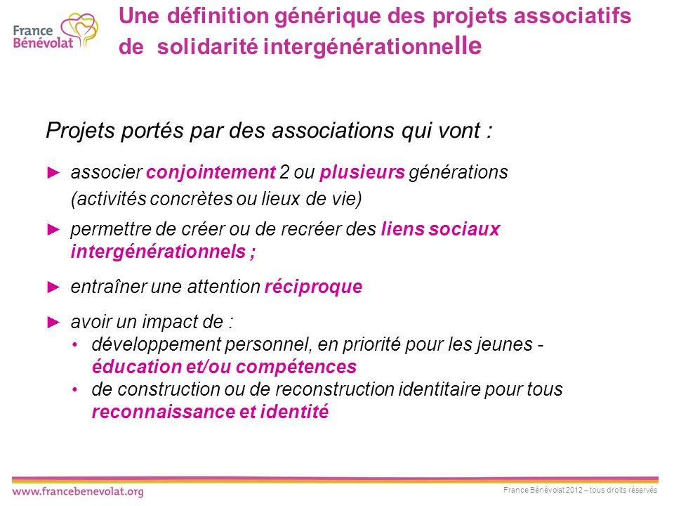 France Bénévolat 2012 – tous droits réservés Une définition générique des projets associatifs de solidarité intergénérationne lle Projets portés par d