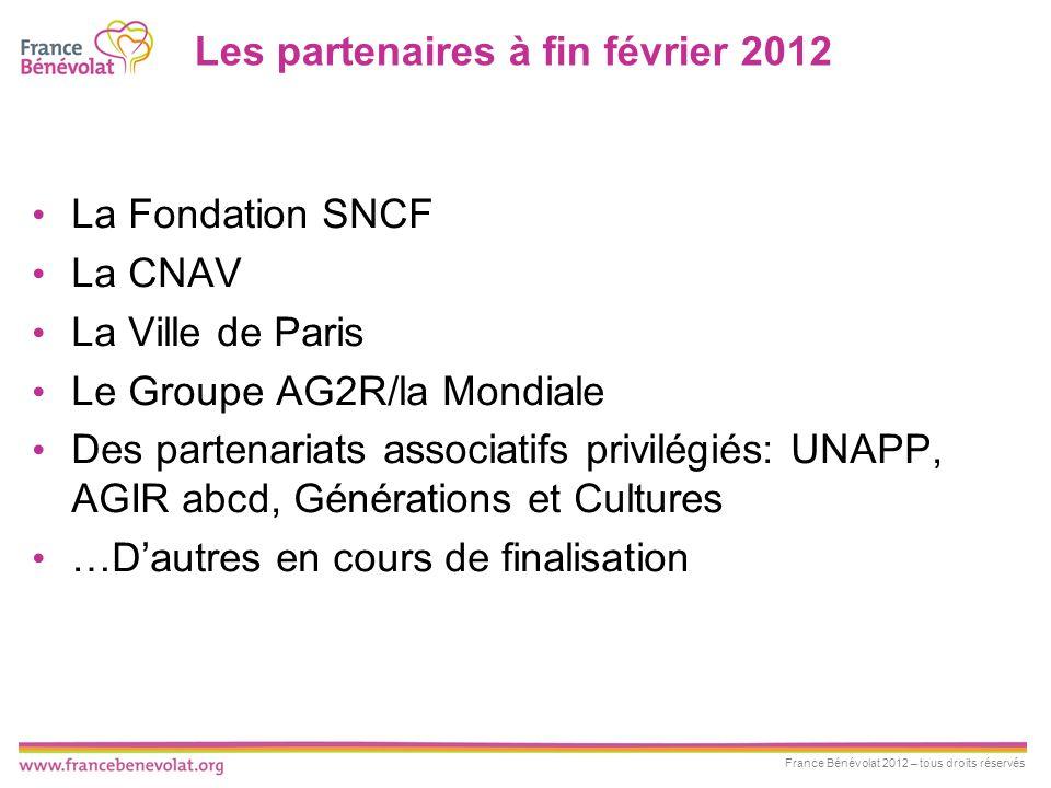 France Bénévolat 2012 – tous droits réservés Les partenaires à fin février 2012 La Fondation SNCF La CNAV La Ville de Paris Le Groupe AG2R/la Mondiale