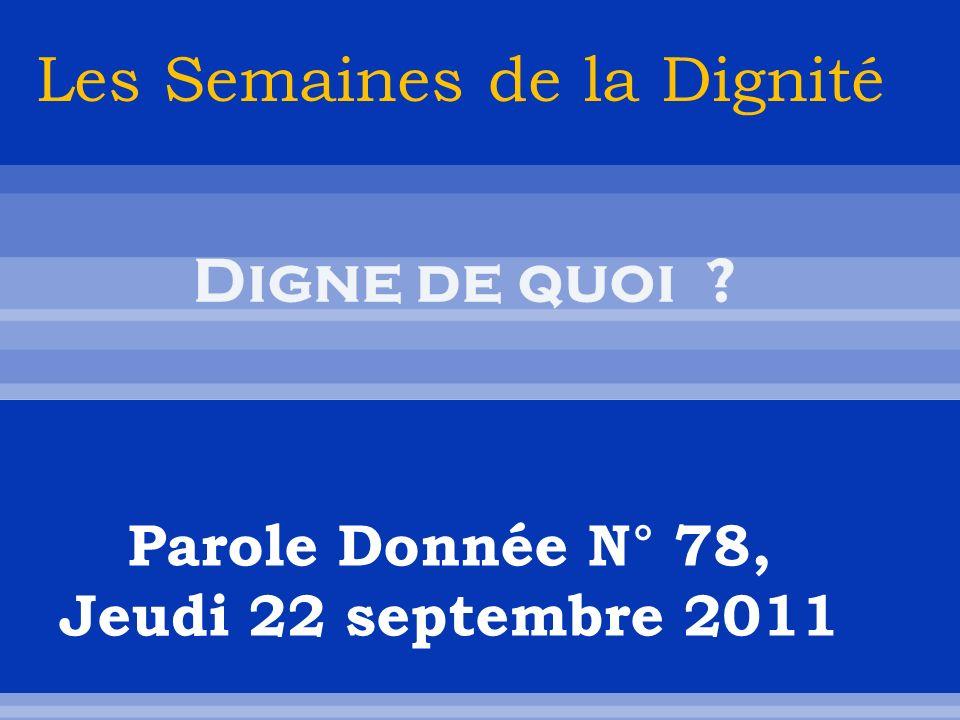 Parole Donnée N° 78, Jeudi 22 septembre 2011 Les Semaines de la Dignité