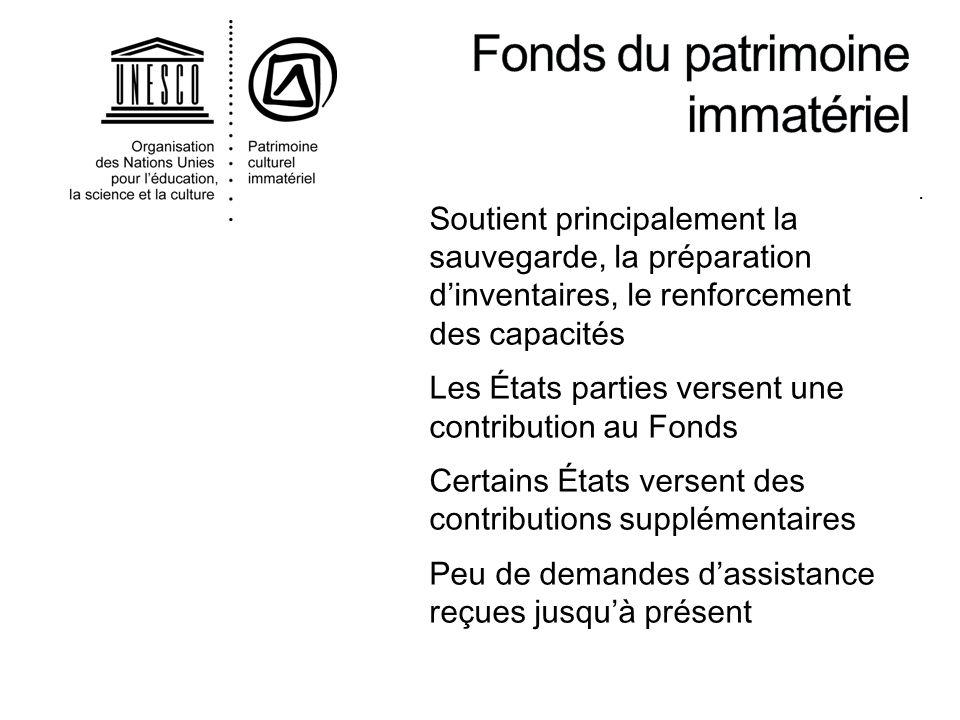 . Soutient principalement la sauvegarde, la préparation dinventaires, le renforcement des capacités Les États parties versent une contribution au Fond