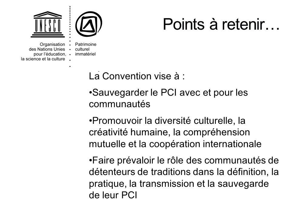 . La Convention vise à : Sauvegarder le PCI avec et pour les communautés Promouvoir la diversité culturelle, la créativité humaine, la compréhension m